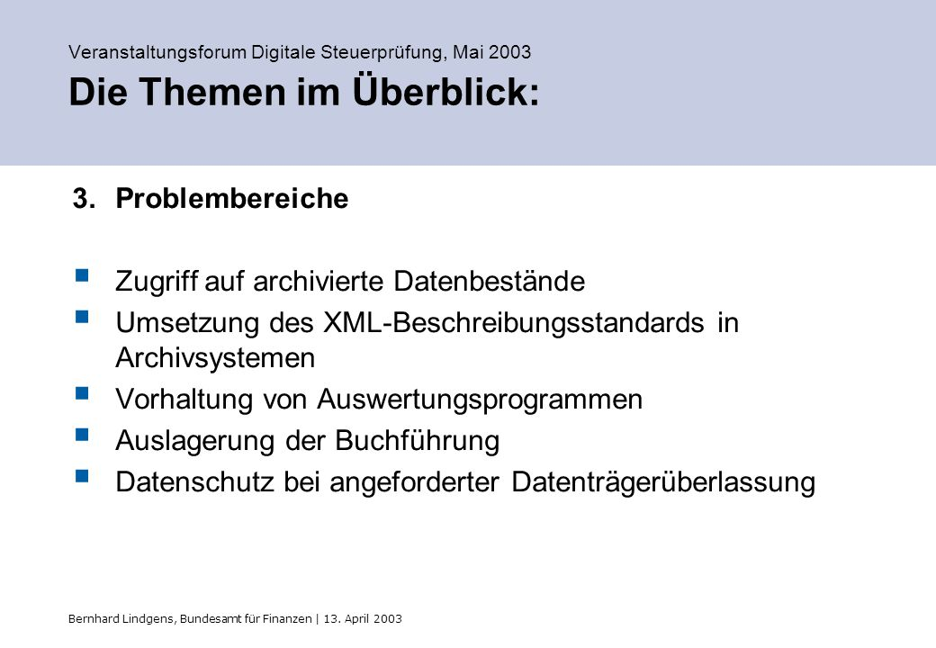 Bernhard Lindgens, Bundesamt für Finanzen | 13. April 2003 Veranstaltungsforum Digitale Steuerprüfung, Mai 2003 Die Themen im Überblick: 3.Problembere