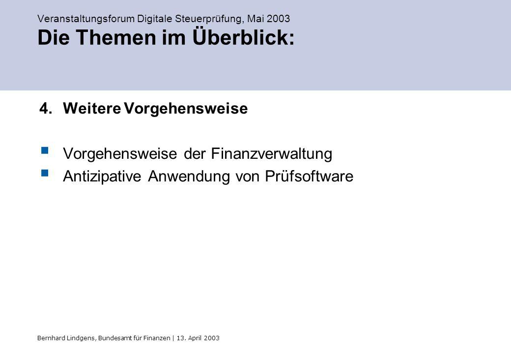 Bernhard Lindgens, Bundesamt für Finanzen | 13. April 2003 Veranstaltungsforum Digitale Steuerprüfung, Mai 2003 Die Themen im Überblick: 4.Weitere Vor