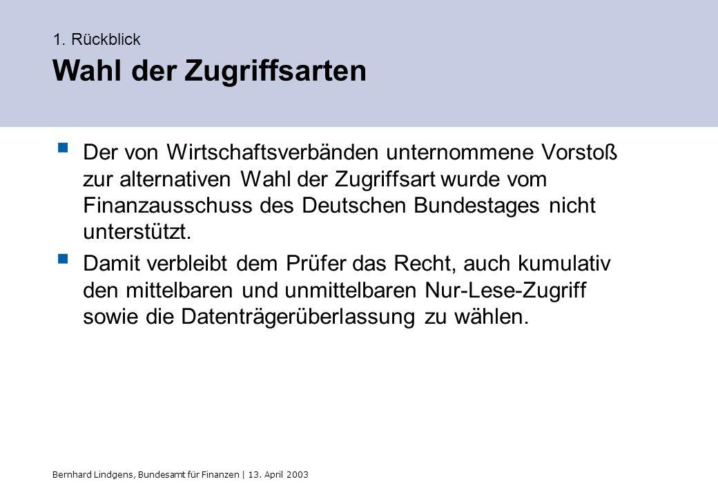 Bernhard Lindgens, Bundesamt für Finanzen | 13. April 2003 1. Rückblick Wahl der Zugriffsarten Der von Wirtschaftsverbänden unternommene Vorstoß zur a