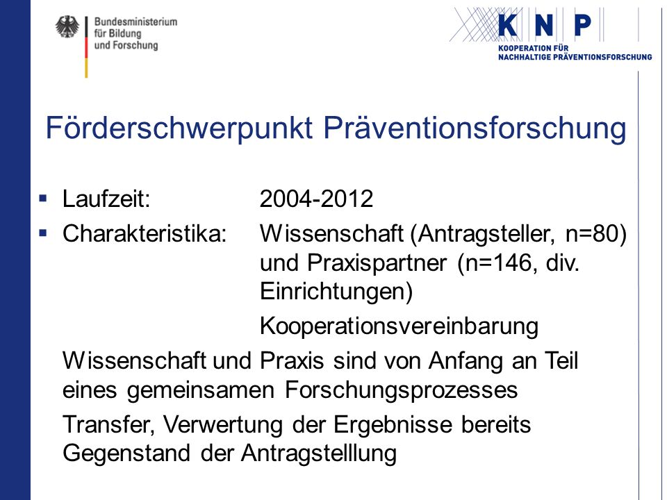 Förderschwerpunkt Präventionsforschung Laufzeit:2004-2012 Charakteristika: Wissenschaft (Antragsteller, n=80) und Praxispartner (n=146, div.