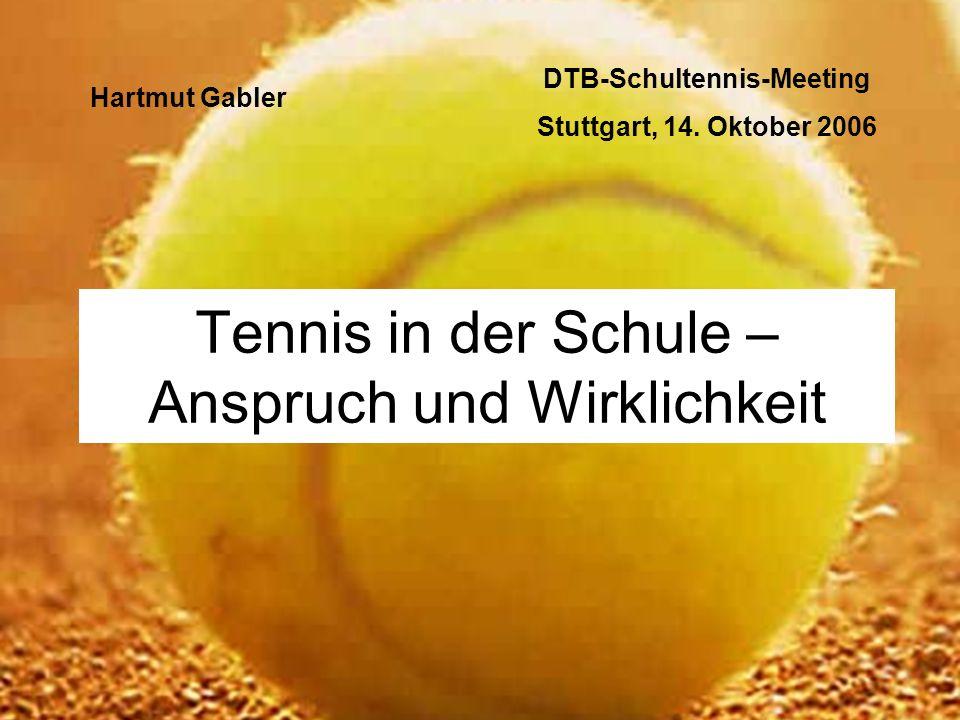 Tennis in der Schule – Anspruch und Wirklichkeit Hartmut Gabler DTB-Schultennis-Meeting Stuttgart, 14. Oktober 2006
