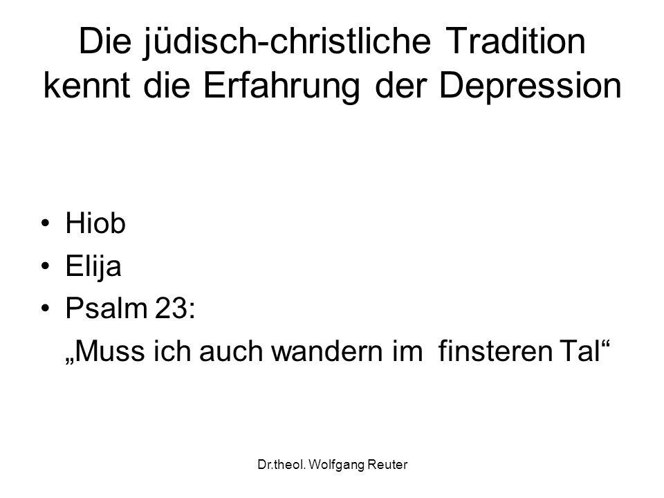 Dr.theol. Wolfgang Reuter Die jüdisch-christliche Tradition kennt die Erfahrung der Depression Hiob Elija Psalm 23: Muss ich auch wandern im finsteren