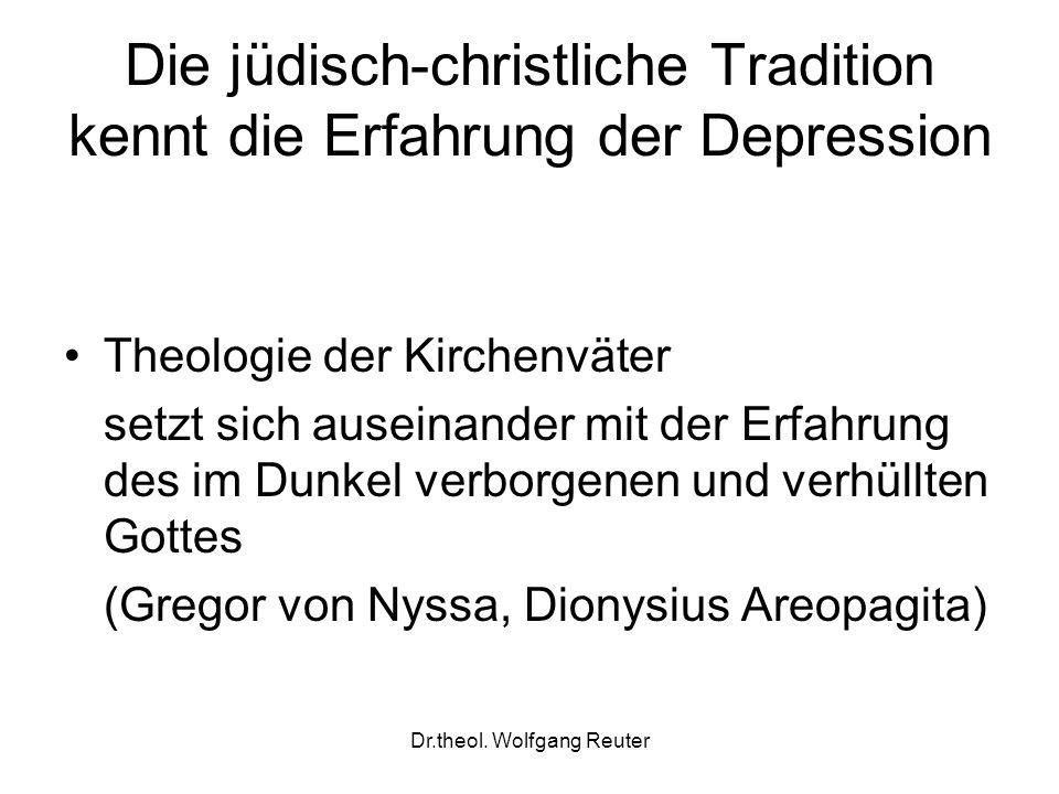 Dr.theol. Wolfgang Reuter Die jüdisch-christliche Tradition kennt die Erfahrung der Depression Theologie der Kirchenväter setzt sich auseinander mit d