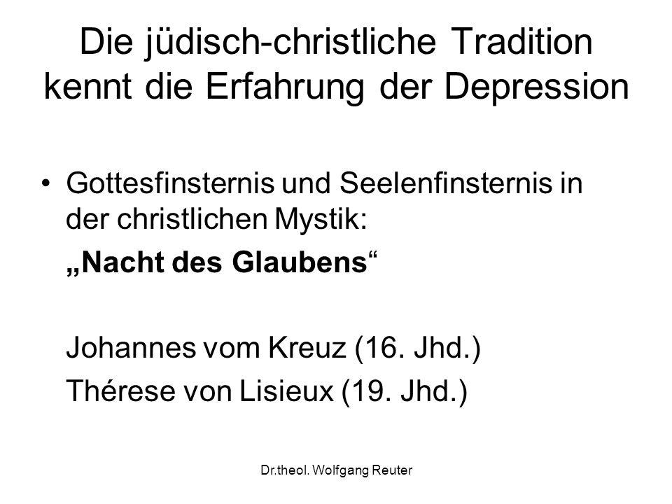 Dr.theol. Wolfgang Reuter Die jüdisch-christliche Tradition kennt die Erfahrung der Depression Gottesfinsternis und Seelenfinsternis in der christlich