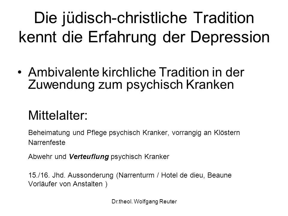 Dr.theol. Wolfgang Reuter Die jüdisch-christliche Tradition kennt die Erfahrung der Depression Ambivalente kirchliche Tradition in der Zuwendung zum p