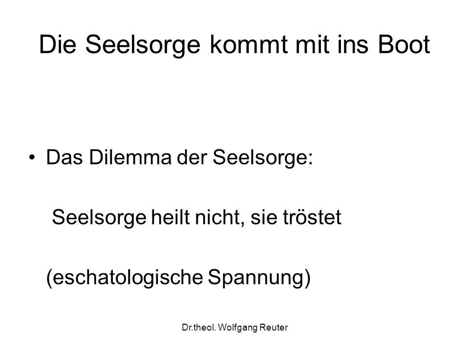 Dr.theol. Wolfgang Reuter Die Seelsorge kommt mit ins Boot Das Dilemma der Seelsorge: Seelsorge heilt nicht, sie tröstet (eschatologische Spannung)