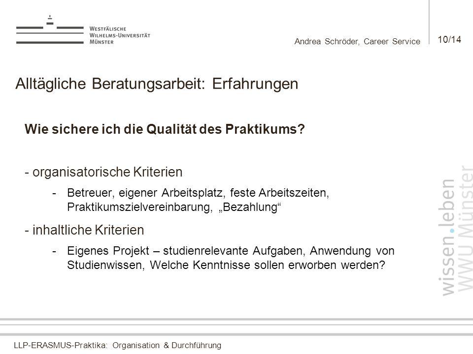 LLP-ERASMUS-Praktika: Organisation & Durchführung Andrea Schröder, Career Service 10/14 Alltägliche Beratungsarbeit: Erfahrungen Wie sichere ich die Qualität des Praktikums.