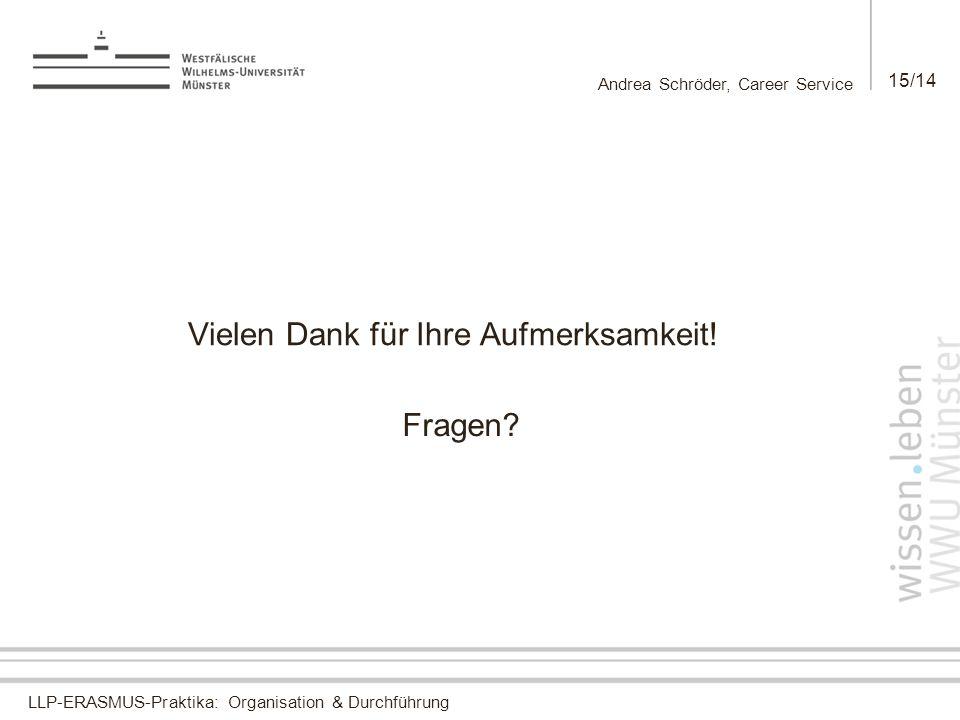 LLP-ERASMUS-Praktika: Organisation & Durchführung Andrea Schröder, Career Service 15/14 Vielen Dank für Ihre Aufmerksamkeit! Fragen?