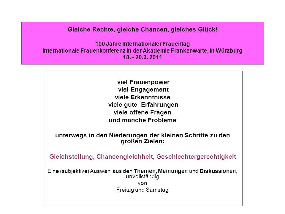 Gleiche Rechte, gleiche Chancen, gleiches Glück! 100 Jahre Internationaler Frauentag Internationale Frauenkonferenz in der Akademie Frankenwarte, in W