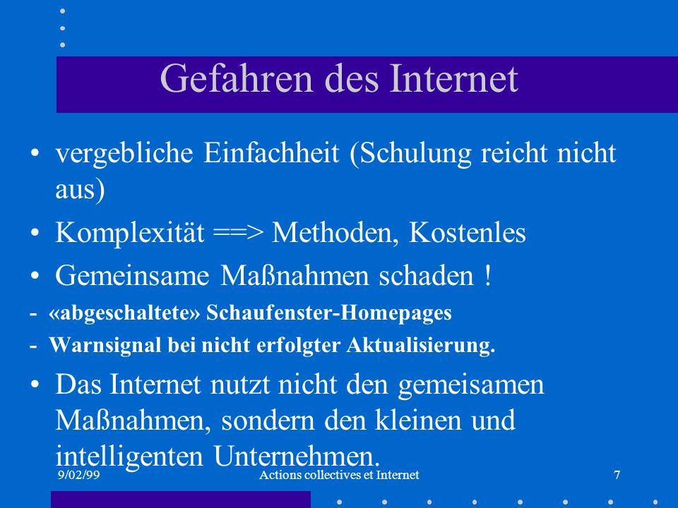 9/02/99Actions collectives et Internet7 Gefahren des Internet vergebliche Einfachheit (Schulung reicht nicht aus) Komplexität ==> Methoden, Kostenles Gemeinsame Maßnahmen schaden .