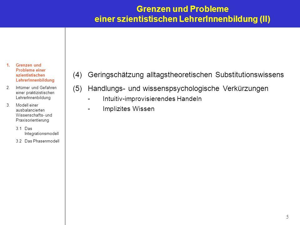 5 Grenzen und Probleme einer szientistischen LehrerInnenbildung (II) 1.Grenzen und Probleme einer szientistischen LehrerInnenbildung 2.Irrtümer und Ge