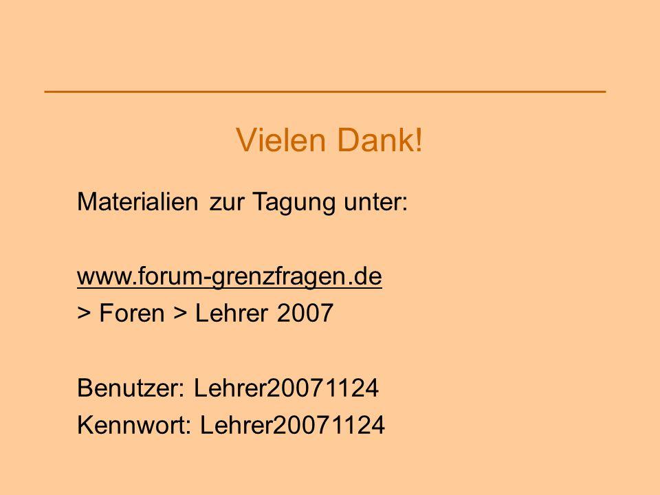 Vielen Dank! Materialien zur Tagung unter: www.forum-grenzfragen.de > Foren > Lehrer 2007 Benutzer: Lehrer20071124 Kennwort: Lehrer20071124