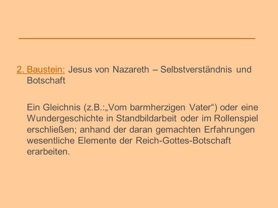 2. Baustein: Jesus von Nazareth – Selbstverständnis und Botschaft Ein Gleichnis (z.B.:Vom barmherzigen Vater) oder eine Wundergeschichte in Standbilda