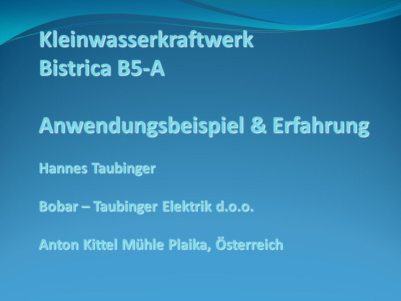 Kleinwasserkraftwerk Bistrica B5-A Anwendungsbeispiel & Erfahrung Hannes Taubinger Bobar – Taubinger Elektrik d.o.o. Anton Kittel Mühle Plaika, Österr