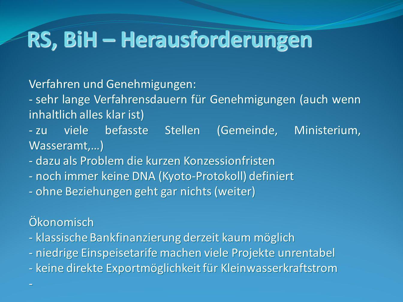 RS, BiH – Herausforderungen Verfahren und Genehmigungen: - sehr lange Verfahrensdauern für Genehmigungen (auch wenn inhaltlich alles klar ist) - zu vi