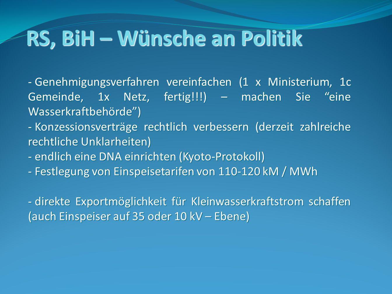RS, BiH – Wünsche an Politik - Genehmigungsverfahren vereinfachen (1 x Ministerium, 1c Gemeinde, 1x Netz, fertig!!!) – machen Sie eine Wasserkraftbehö