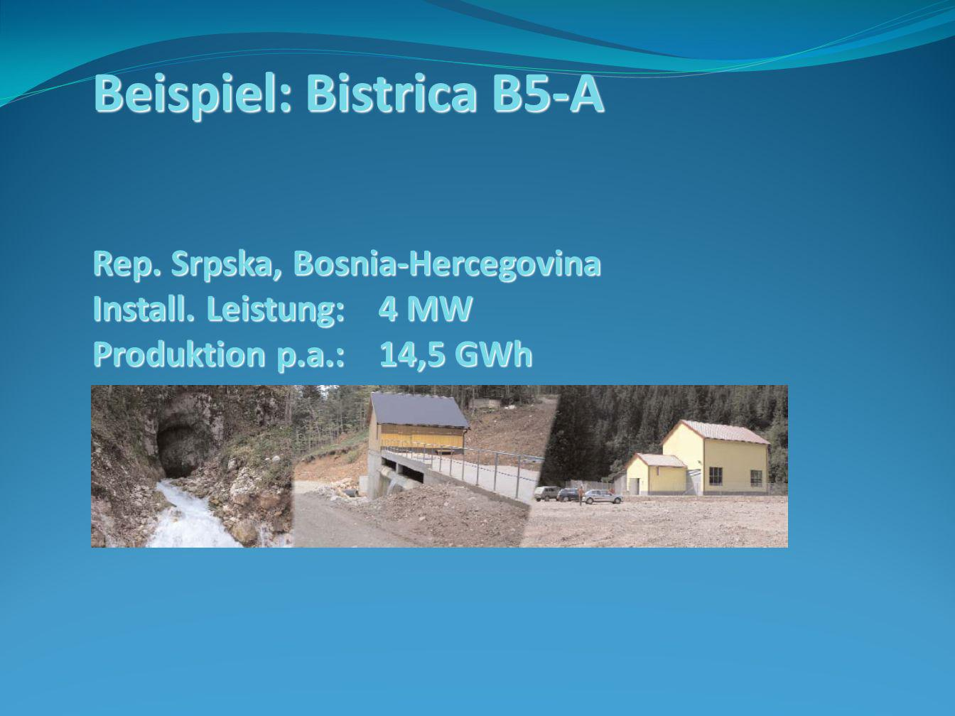 Beispiel: Bistrica B5-A Rep. Srpska, Bosnia-Hercegovina Install. Leistung: 4 MW Produktion p.a.:14,5 GWh