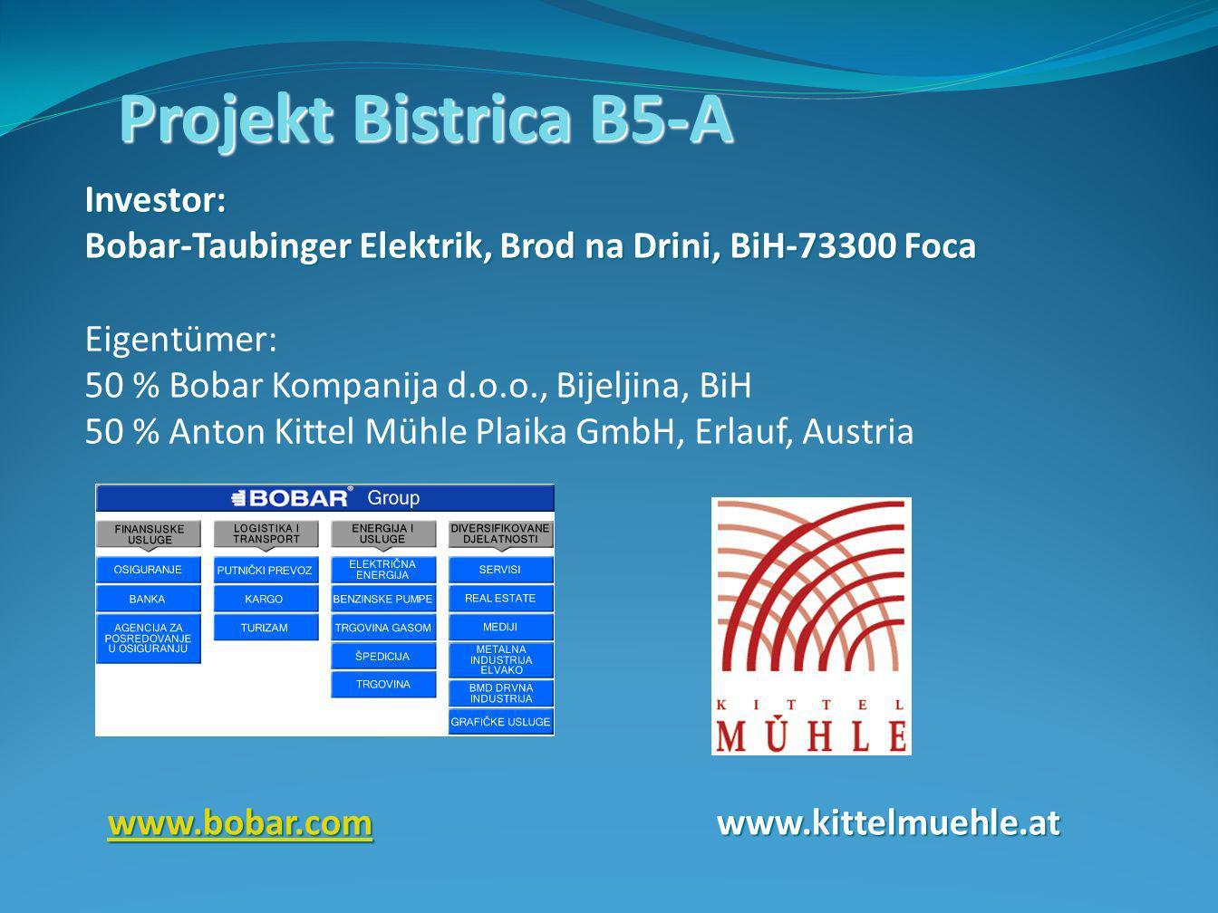 Projekt Bistrica B5-A Investor: Bobar-Taubinger Elektrik, Brod na Drini, BiH-73300 Foca Eigentümer: 50 % Bobar Kompanija d.o.o., Bijeljina, BiH 50 % Anton Kittel Mühle Plaika GmbH, Erlauf, Austria www.bobar.comwww.bobar.comwww.kittelmuehle.at www.bobar.com