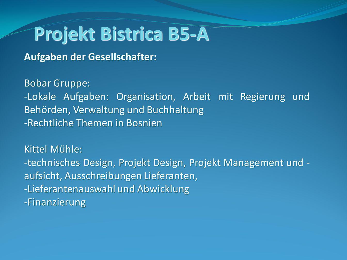 Projekt Bistrica B5-A Aufgaben der Gesellschafter: Bobar Gruppe: -Lokale Aufgaben: Organisation, Arbeit mit Regierung und Behörden, Verwaltung und Buc