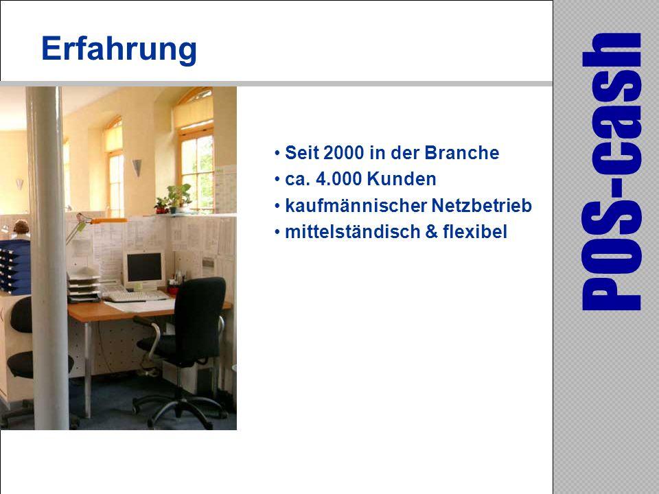 Seit 2000 in der Branche ca. 4.000 Kunden kaufmännischer Netzbetrieb mittelständisch & flexibel POS-cash Erfahrung