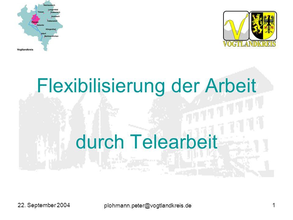 plohmann.peter@vogtlandkreis.de 22. September 20041 Flexibilisierung der Arbeit durch Telearbeit