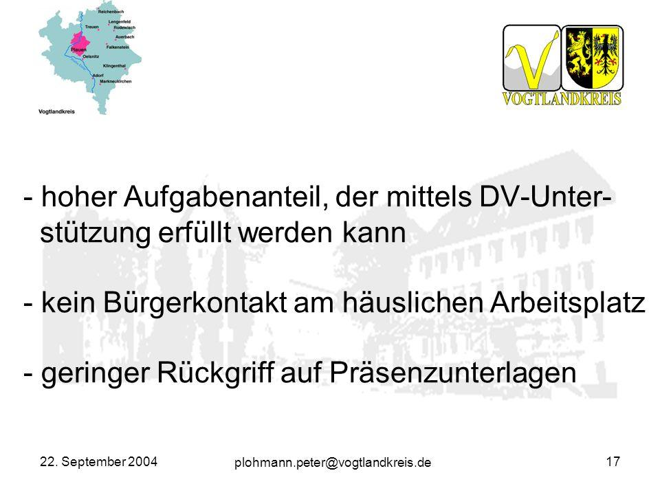 plohmann.peter@vogtlandkreis.de 22. September 200417 - hoher Aufgabenanteil, der mittels DV-Unter- stützung erfüllt werden kann - kein Bürgerkontakt a