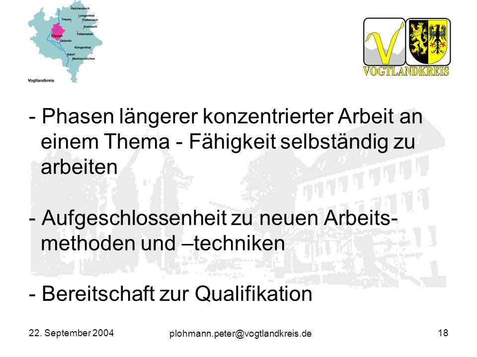 plohmann.peter@vogtlandkreis.de 22. September 200418 - Phasen längerer konzentrierter Arbeit an einem Thema - Fähigkeit selbständig zu arbeiten - Aufg