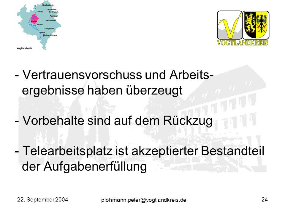 plohmann.peter@vogtlandkreis.de 22. September 200424 - Vertrauensvorschuss und Arbeits- ergebnisse haben überzeugt - Vorbehalte sind auf dem Rückzug -