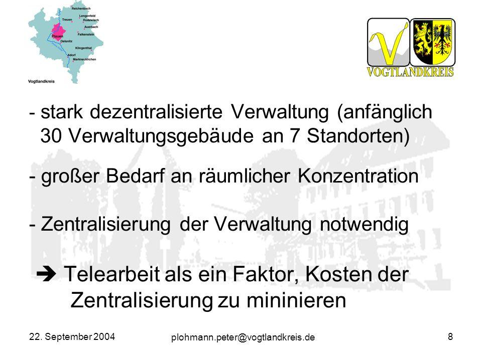 plohmann.peter@vogtlandkreis.de 22. September 20048 - stark dezentralisierte Verwaltung (anfänglich 30 Verwaltungsgebäude an 7 Standorten) - großer Be