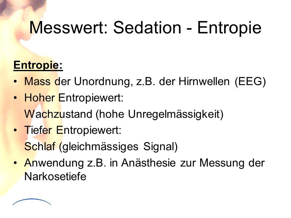 Messwert: Sedation - Entropie Entropie: Mass der Unordnung, z.B. der Hirnwellen (EEG) Hoher Entropiewert: Wachzustand (hohe Unregelmässigkeit) Tiefer