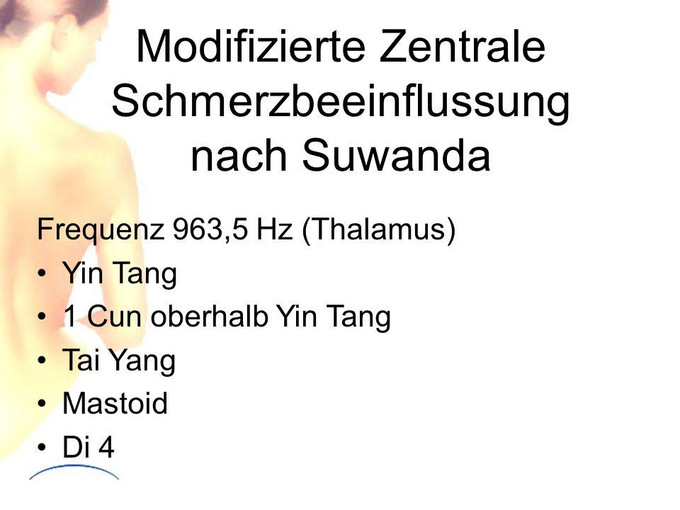 Modifizierte Zentrale Schmerzbeeinflussung nach Suwanda Frequenz 963,5 Hz (Thalamus) Yin Tang 1 Cun oberhalb Yin Tang Tai Yang Mastoid Di 4