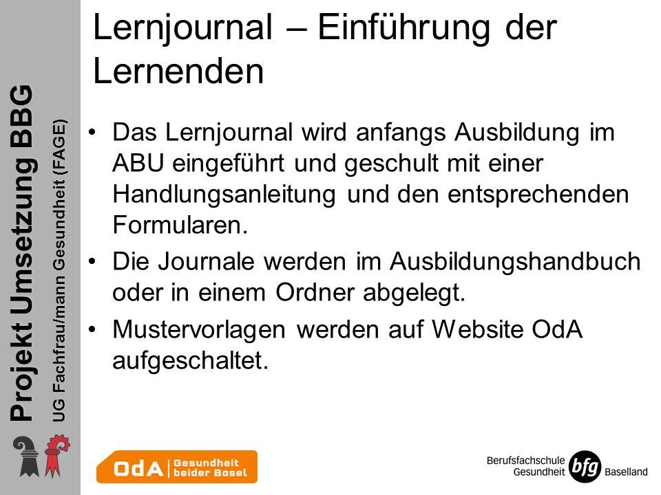 Projekt Umsetzung BBG UG Fachfrau/mann Gesundheit (FAGE) Lernjournal – Einführung der Lernenden Das Lernjournal wird anfangs Ausbildung im ABU eingefü