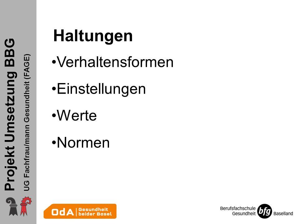 Projekt Umsetzung BBG UG Fachfrau/mann Gesundheit (FAGE) Haltungen Verhaltensformen Einstellungen Werte Normen