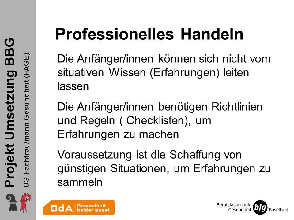Projekt Umsetzung BBG UG Fachfrau/mann Gesundheit (FAGE) Professionelles Handeln Die Anfänger/innen können sich nicht vom situativen Wissen (Erfahrung