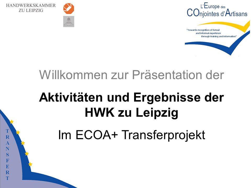 Willkommen zur Präsentation der Aktivitäten und Ergebnisse der HWK zu Leipzig Im ECOA+ Transferprojekt