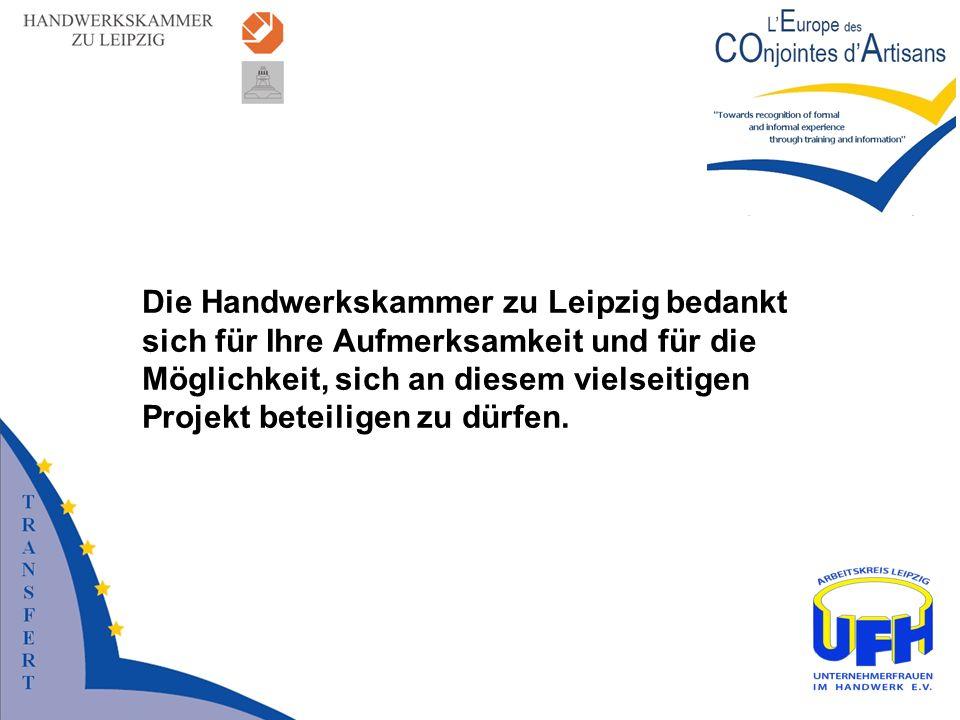 Die Handwerkskammer zu Leipzig bedankt sich für Ihre Aufmerksamkeit und für die Möglichkeit, sich an diesem vielseitigen Projekt beteiligen zu dürfen.