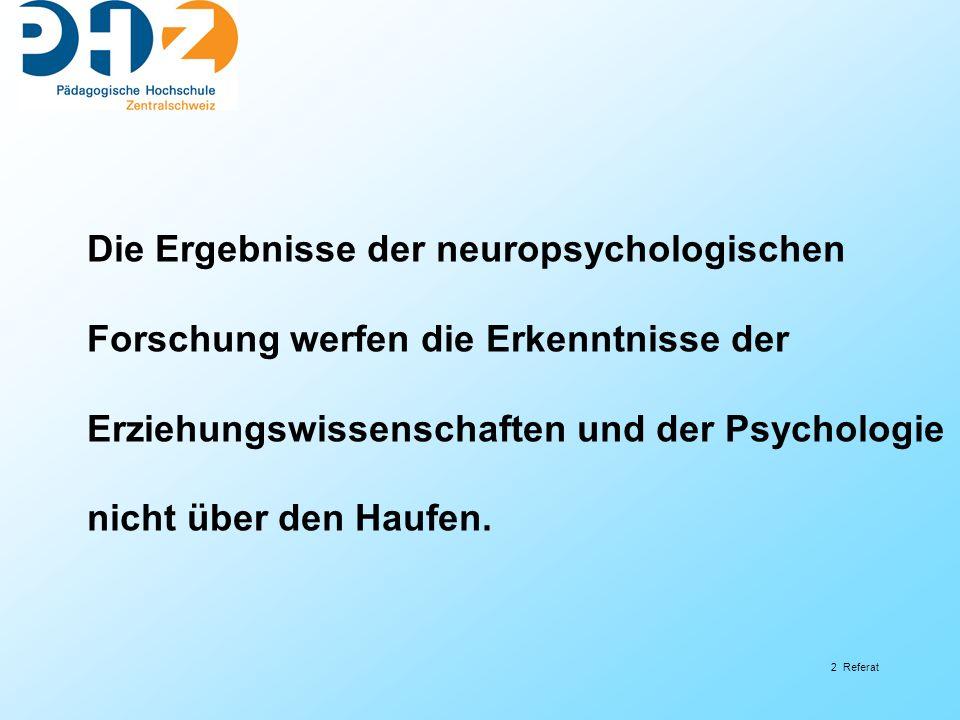 2 Referat Die Ergebnisse der neuropsychologischen Forschung werfen die Erkenntnisse der Erziehungswissenschaften und der Psychologie nicht über den Ha