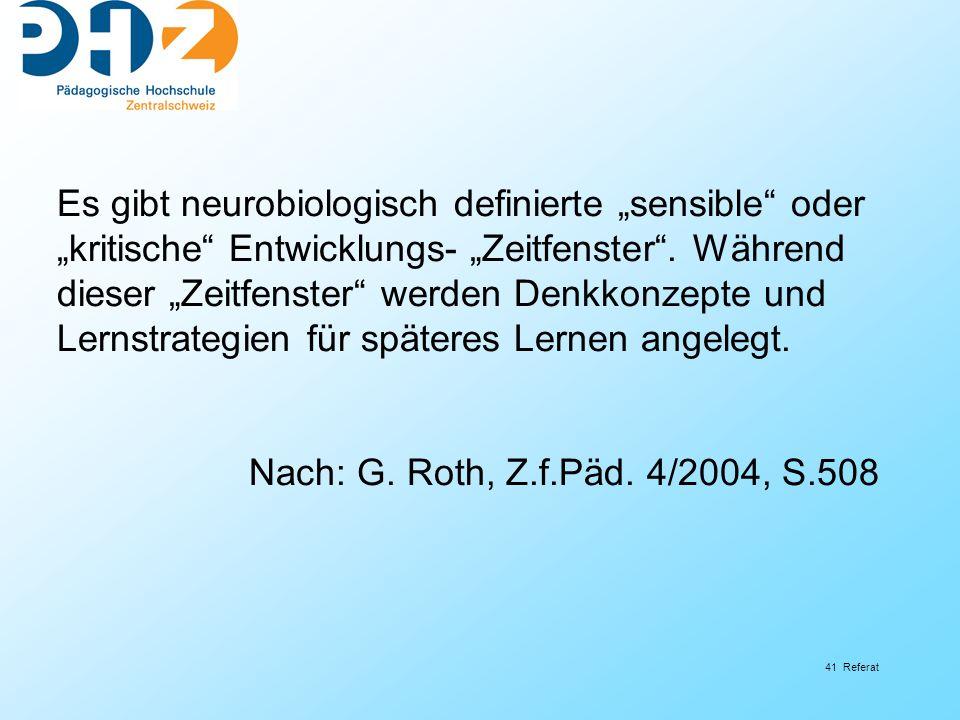 41 Referat Es gibt neurobiologisch definierte sensible oder kritische Entwicklungs- Zeitfenster. Während dieser Zeitfenster werden Denkkonzepte und Le