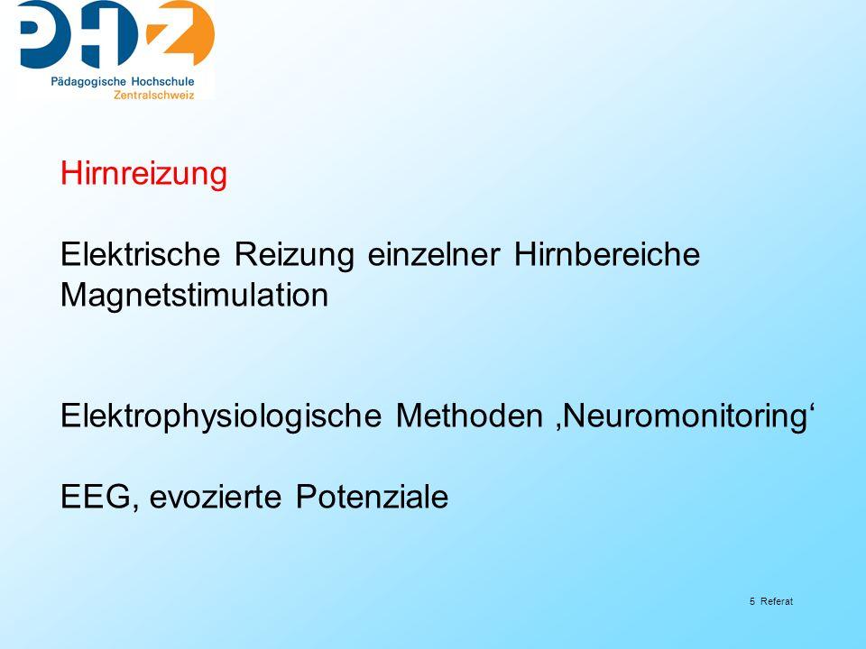 5 Referat Hirnreizung Elektrische Reizung einzelner Hirnbereiche Magnetstimulation Elektrophysiologische Methoden Neuromonitoring EEG, evozierte Poten