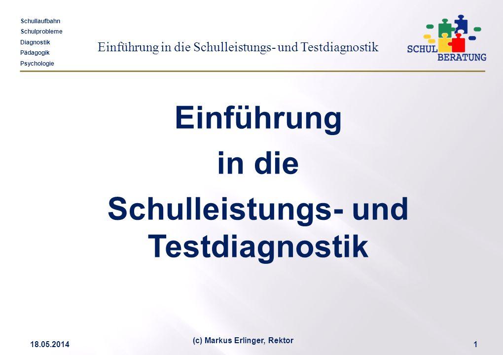 Einführung in die Schulleistungs- und Testdiagnostik Schullaufbahn Schulprobleme Diagnostik Pädagogik Psychologie 18.05.20141 (c) Markus Erlinger, Rek