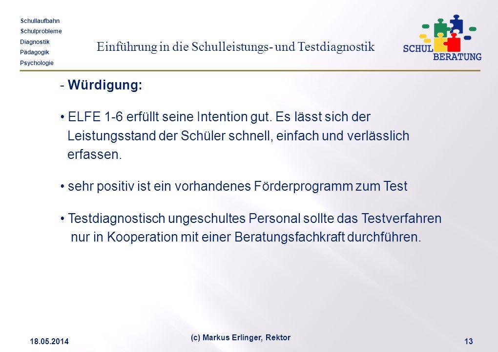 Einführung in die Schulleistungs- und Testdiagnostik Schullaufbahn Schulprobleme Diagnostik Pädagogik Psychologie 18.05.201413 (c) Markus Erlinger, Re