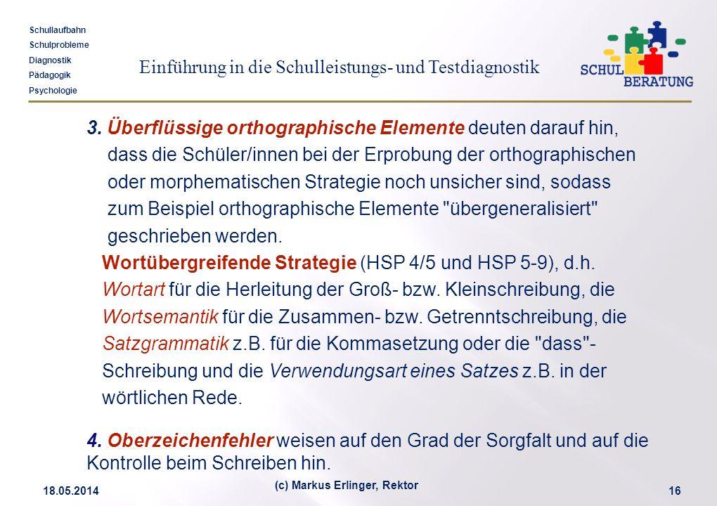 Einführung in die Schulleistungs- und Testdiagnostik Schullaufbahn Schulprobleme Diagnostik Pädagogik Psychologie 18.05.201416 (c) Markus Erlinger, Re