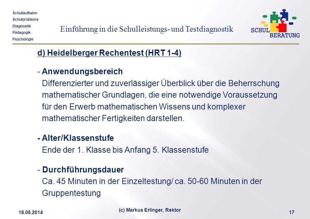 Einführung in die Schulleistungs- und Testdiagnostik Schullaufbahn Schulprobleme Diagnostik Pädagogik Psychologie 18.05.201417 (c) Markus Erlinger, Re