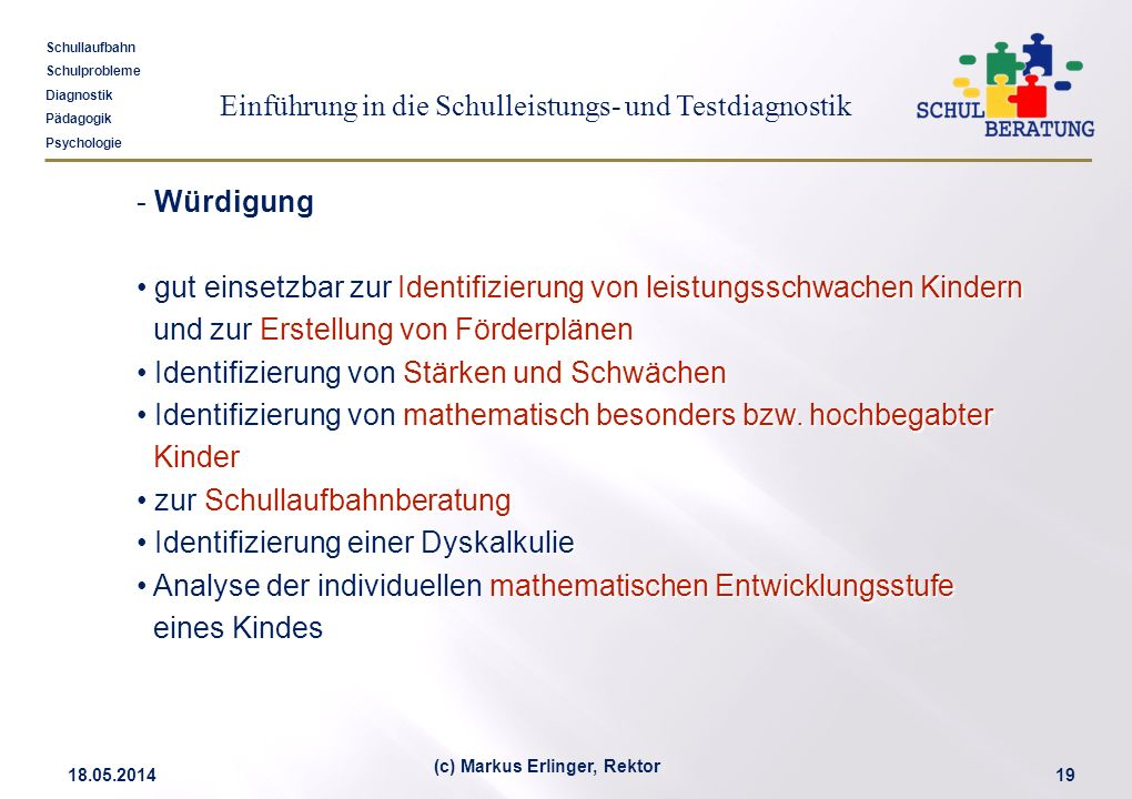 Einführung in die Schulleistungs- und Testdiagnostik Schullaufbahn Schulprobleme Diagnostik Pädagogik Psychologie 18.05.201419 (c) Markus Erlinger, Re