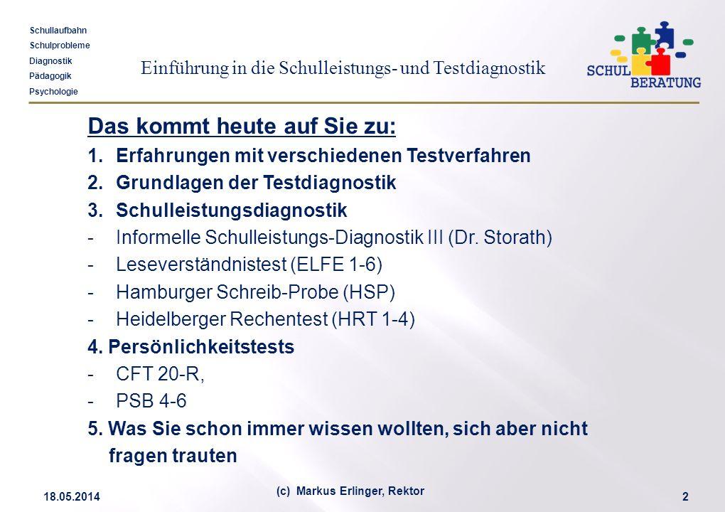 Einführung in die Schulleistungs- und Testdiagnostik Schullaufbahn Schulprobleme Diagnostik Pädagogik Psychologie 18.05.20142 (c) Markus Erlinger, Rek