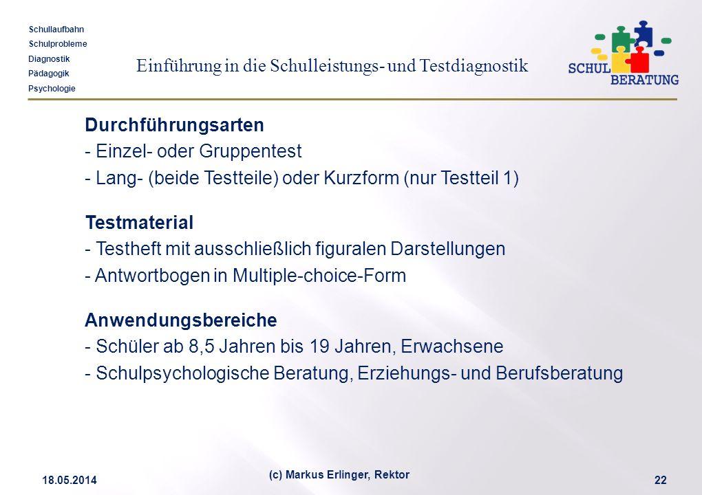 Einführung in die Schulleistungs- und Testdiagnostik Schullaufbahn Schulprobleme Diagnostik Pädagogik Psychologie 18.05.201422 (c) Markus Erlinger, Re