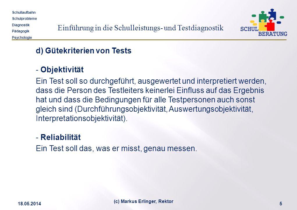 Einführung in die Schulleistungs- und Testdiagnostik Schullaufbahn Schulprobleme Diagnostik Pädagogik Psychologie 18.05.20145 (c) Markus Erlinger, Rek