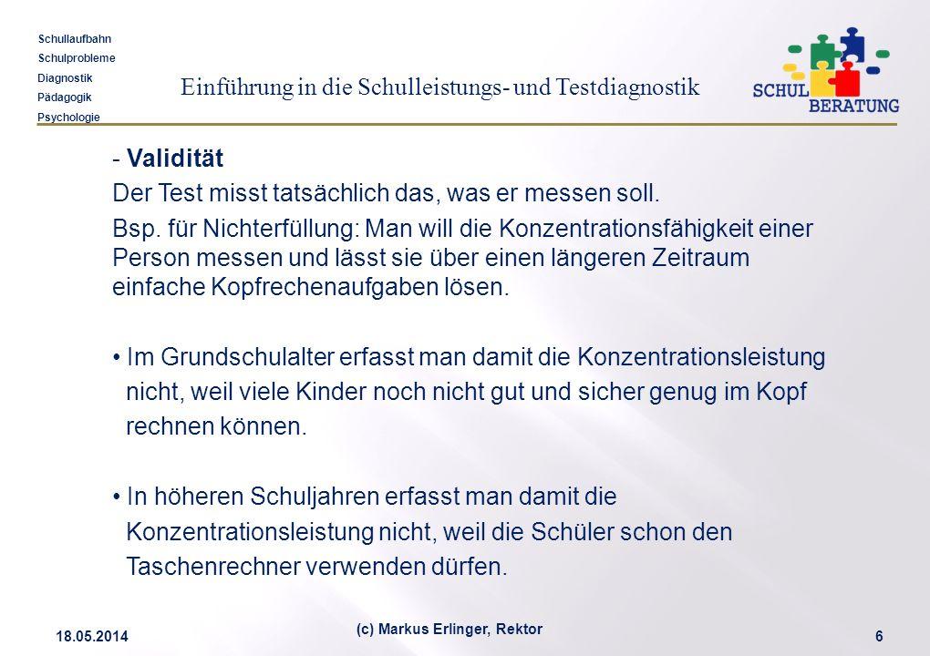 Einführung in die Schulleistungs- und Testdiagnostik Schullaufbahn Schulprobleme Diagnostik Pädagogik Psychologie 18.05.20146 (c) Markus Erlinger, Rek