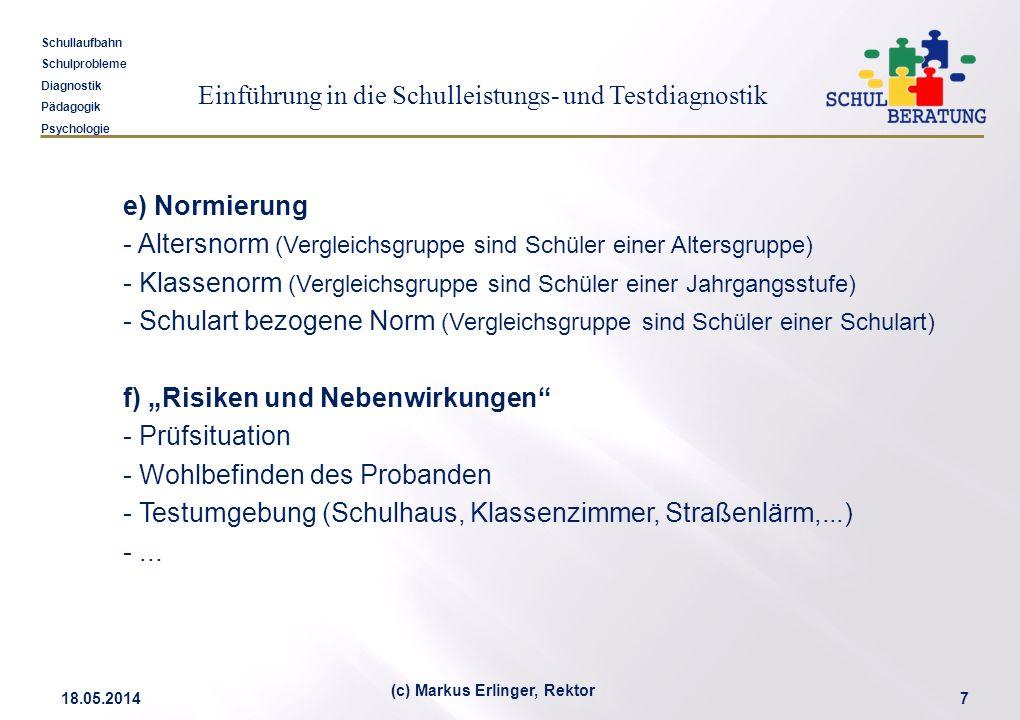 Einführung in die Schulleistungs- und Testdiagnostik Schullaufbahn Schulprobleme Diagnostik Pädagogik Psychologie 18.05.20147 (c) Markus Erlinger, Rek