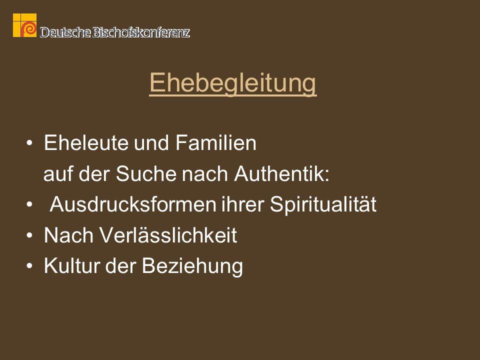 Ehebegleitung Eheleute und Familien auf der Suche nach Authentik: Ausdrucksformen ihrer Spiritualität Nach Verlässlichkeit Kultur der Beziehung